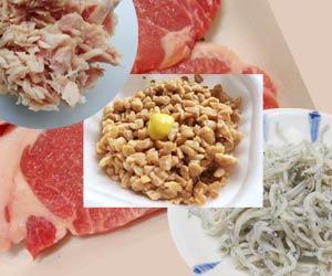 豚の赤身肉・しらす・納豆・ツナ